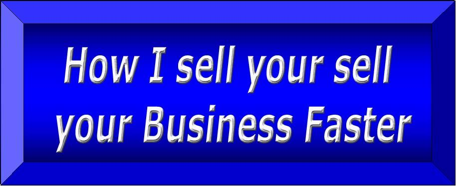 How I sell your business faster