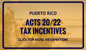 Puerto Rico Acts 20/22 Tax Incentives - More Information!
